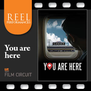 TIFF Reel Performance: You Are Here @ Keyano Theatre | Fort McMurray | Alberta | Canada
